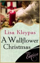 A Wallflower Christmas - Number 5 in series ebook by Lisa Kleypas