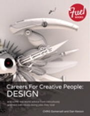 Careers For Creative People - Design: and some real world advice from ridiculously talented individuals doing jobs they love ebook by Chris Gomersall,Dan Keston
