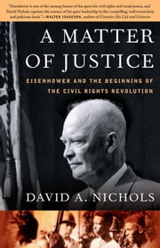 A Matter of Justice - Eisenhower and the Beginning of the Civil Rights Revolution ebook by David A. Nichols