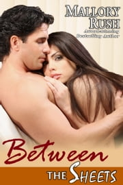 Between the Sheets ebook by Mallory Rush