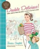 Double Delicious! - Good, Simple Food for Busy, Complicated Lives ebook by Jessica Seinfeld, Steve Vance