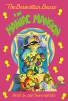 The Berenstain Bears Chapter Book: Maniac Mansion ebook by Stan Berenstain, Stan Berenstain, Jan Berenstain,...