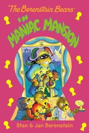 The Berenstain Bears Chapter Book: Maniac Mansion ebook by Stan & Jan Berenstain,Stan & Jan Berenstain