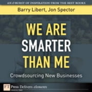 We Are Smarter Than Me - Crowdsourcing New Businesses ebook by Barry Libert,Jon Spector