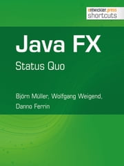 Java FX - Status Quo - Status Quo ebook by Björn Müller,Wolfgang Weigend,Danno Ferrin