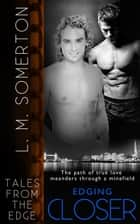 Edging Closer ebook by L.M. Somerton