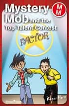 Mystery Mob and the Top Talent Contest ebook by Roger Hurn