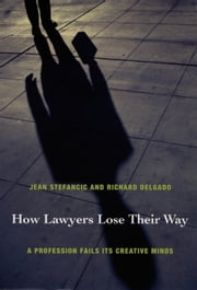 How Lawyers Lose Their Way - A Profession Fails Its Creative Minds ebook by Jean Stefancic,Richard Delgado