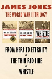 The World War II Trilogy - From Here to Eternity, The Thin Red Line, and Whistle ebook by James Jones
