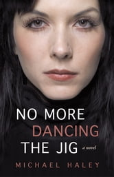No More Dancing The Jig ebook by Michael Haley
