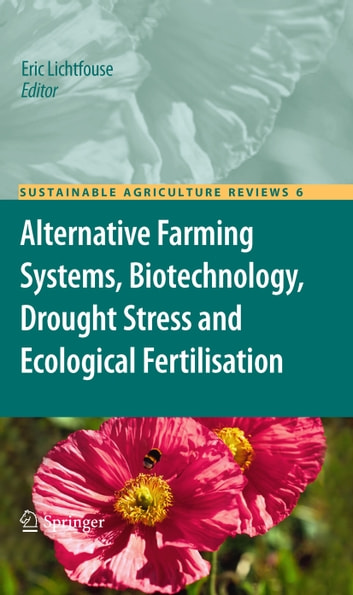 Alternative Farming Systems, Biotechnology, Drought Stress and Ecological Fertilisation ebook by