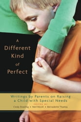 A Different Kind of Perfect - Writings by Parents on Raising a Child with Special Needs ebook by Cindy Dowling,Bernadette Thomas,Neil Nicoll