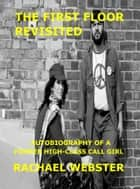 The First Floor Revisited: Autobiography of a High-Class Call Girl ebook by Rachael Webster