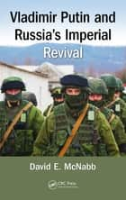 Vladimir Putin and Russia's Imperial Revival ebook by David E. McNabb