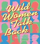Wild Women Talk Back: Audacious Advice For The Bedroom, Boardroom, And Beyond ebook by Autumn Stephens