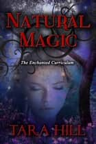 Natural Magic: The Enchanted Curriculum Series ebook by Tara Hill