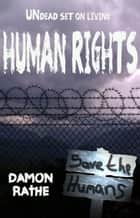 Human Rights: Undead Set on Living ebook by Damon Rathe