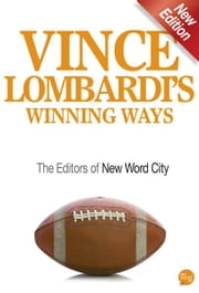 Vince Lombardi's Winning Ways ebook by The Editors of New Word City