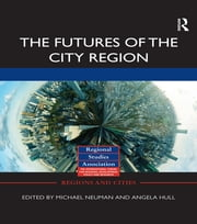 The Futures of the City Region ebook by Michael Neuman,Angela Hull
