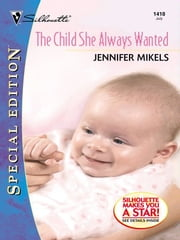 The Child She Always Wanted ebook by Jennifer Mikels
