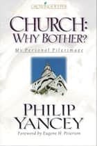 Church: Why Bother? - My Personal Pilgrimage ebook by Philip Yancey, Eugene H. Peterson