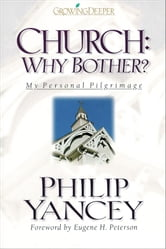 Church: Why Bother? - My Personal Pilgrimage ebook by Philip Yancey