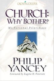 Church: Why Bother? - My Personal Pilgrimage ebook by Philip Yancey,Eugene H. Peterson