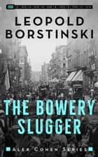The Bowery Slugger ebook by Leopold Borstinski
