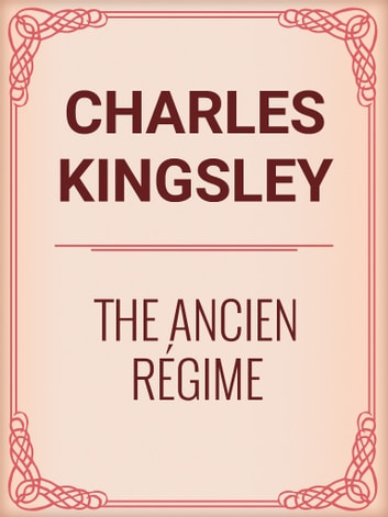 The Ancien Régime ebook by Charles Kingsley