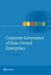 Corporate Governance of State-Owned Enterprises - A Toolkit ebook by World Bank Publications