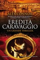 Eredità Caravaggio ebook by Alex Connor