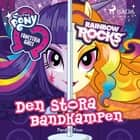 Equestria Girls - Den stora bandkampen audiobook by