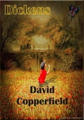 David Copperfield - The Personal History, Adventures, Experience and Observation of David Copperfield the Younger of Blunderstone Rookery (Which He Never Meant to Publish on Any Account) ebook by Charles Dickens