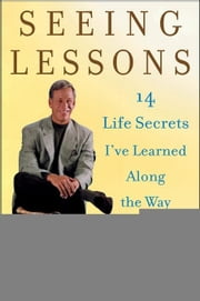 Seeing Lessons: 14 Life Secrets I've Learned Along the Way ebook by Sullivan, Tom