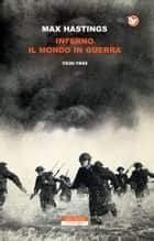Inferno. Il mondo in guerra 1939-1945 ebook by Max Hastings,Roberto Serrai
