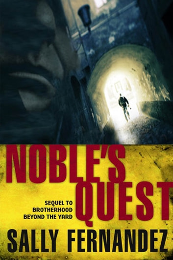 Noble's Quest - Sequel to Brotherhood Beyond the Yard ebook by Sally Fernandez