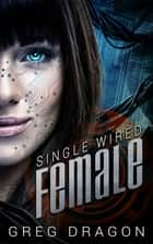Single Wired Female ebook by Greg Dragon