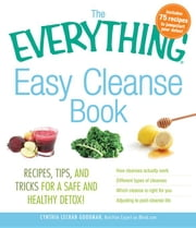 The Everything Easy Cleanse Book: Recipes, Tips, and Tricks for a Safe and Healthy Detox! ebook by Goodman Lechman, Cynthia