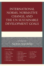 International Norms, Normative Change, and the UN Sustainable Development Goals ebook by Noha Shawki, Osaore Aideyan, Miriam C. Balgos,...