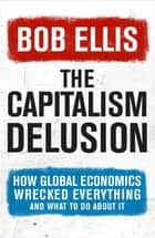 The Capitalism Delusion ebook by Bob Ellis