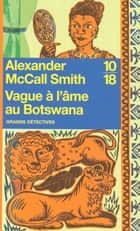 Vague à l'âme au Botswana ebook by Élisabeth KERN, Alexander McCALL SMITH