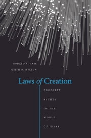 Laws of Creation - Property Rights in the World of Ideas ebook by Ronald A. Cass,Keith N Hylton