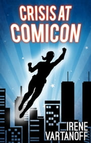 Crisis at Comicon ebook by Irene Vartanoff