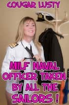 Milf Naval Officer Taken By All The Sailors ebook by Cougar Lusty
