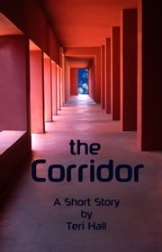 The Corridor - A short story set in the same world as THE LINE trilogy ebook by Teri Hall