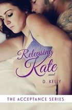 Releasing Kate ebook by D. Kelly