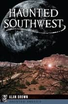 Haunted Southwest ebook by Alan Brown