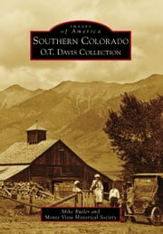 Southern Colorado - O.T. Davis Collection ebook by Mike Butler,Monte Vista Historical Society