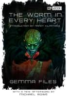 The Worm in Every Heart ebook by Gemma Files