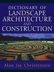 Dictionary of Landscape Architecture and Construction ebook by Christensen, Alan